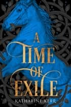 A Time of Exile (The Westlands, Book 1) ebook by Katharine Kerr