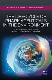 The Life-Cycle of Pharmaceuticals in the Environment ebook by B.M. Peake,R. Braund,Louis A Tremblay,Alfred Tong