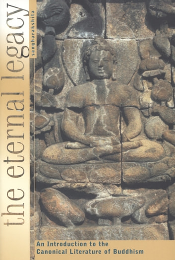 The Eternal Legacy - An Introduction to the Canonical Literature of Buddhism ebook by Sangharakshita
