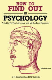 How to Find Out in Psychology: A Guide to the Literature and Methods of Research ebook by Borchardt, D. H.