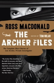 The Archer Files - The Complete Short Stories of Lew Archer, Private Investigator ebook by Ross Macdonald,Tom Nolan