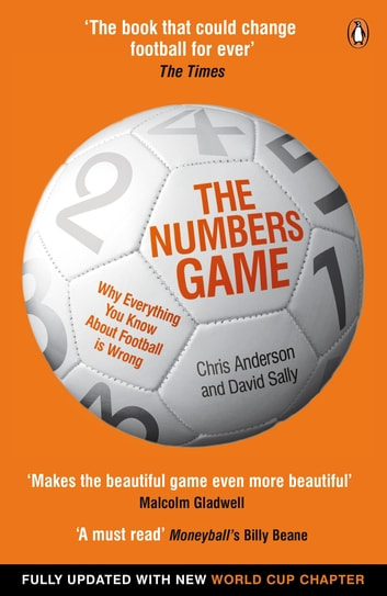 The Numbers Game - Why Everything You Know About Football is Wrong ebook by Chris Anderson,David Sally