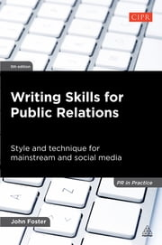 Writing Skills for Public Relations - Style and Technique for Mainstream and Social Media ebook by John Foster