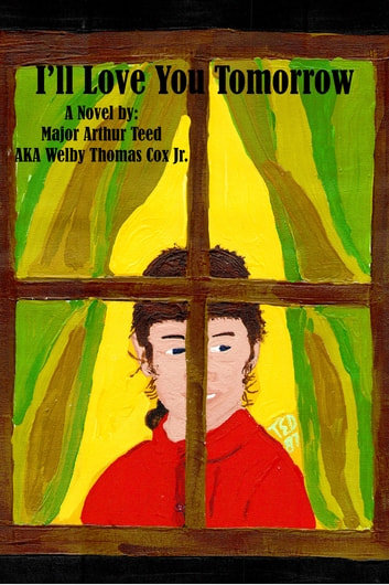 I'll Love You Tomorrow ebook by Major Arthur Teed,Welby Thomas Cox, Jr.