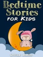 Bedtime Stories for Kids ebook by Uncle Amon