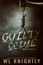Guilty Crime - Hangman, #2 ebook by WL Knightly