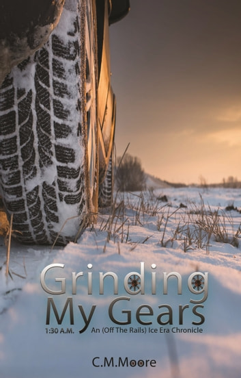 Grinding My Gears - 1:30 a.m. ebook by C.M.Moore