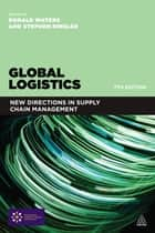 Global Logistics - New Directions in Supply Chain Management ebook by Donald Waters, Stephen Rinsler