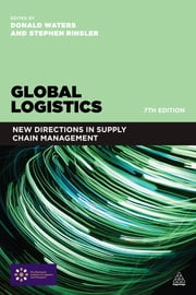 Global Logistics - New Directions in Supply Chain Management ebook by Donald Waters,Stephen Rinsler