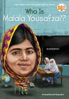 Who Is Malala Yousafzai? ebook by Dinah Brown, Who HQ, Andrew Thomson