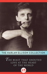 The Beast That Shouted Love at the Heart of the World ebook by Harlan Ellison