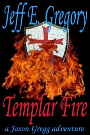 Templar Fire ebook by Jeff E. Gregory