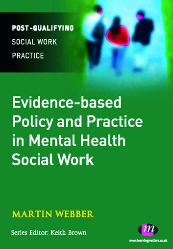 Evidence-based Policy and Practice in Mental Health Social Work ebook by Martin Webber