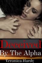Deceived by the Alpha ebook by Veronica Hardy