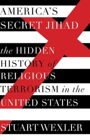 America's Secret Jihad - The Hidden History of Religious Terrorism in the United States ebook by Stuart Wexler
