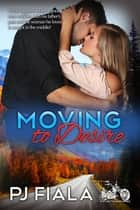 Moving to Desire ebook by PJ Fiala
