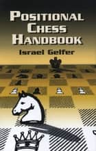 Positional Chess Handbook - 495 Instructive Positions from Grandmaster Games ebook by Israel Gelfer