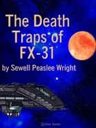 The Death Traps of FX-31 ebook by Sewell Peaslee Wright