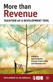 More than Revenue - Taxation as a Development Tool ebook by E. Lora,A. Corbacho,V. Cibils,Inter-American Development Bank