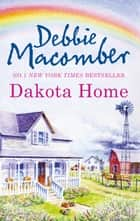 Dakota Home (The Dakota Series, Book 2) ebook by Debbie Macomber