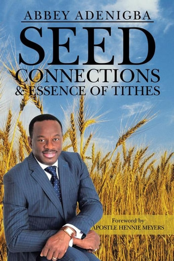 Seed Connections & Essence of Tithes ebook by Abbey Adenigba
