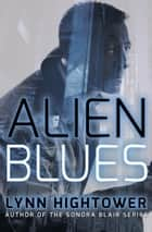 Alien Blues ebook by Lynn Hightower