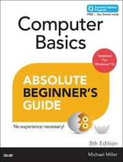Computer Basics Absolute Beginner's Guide, Windows 10 Edition (includes Content Update Program) ebook by Michael Miller