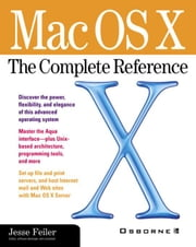 Mac OS X: The Complete Reference ebook by Feiler, Jesse