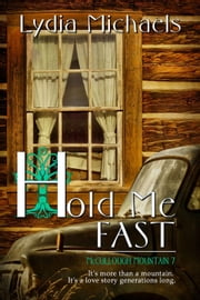 Hold Me Fast - McCullough Mountain, #7 ebook door Lydia Michaels