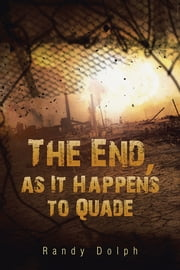 The End, as It Happens to Quade ebook by Randy Dolph