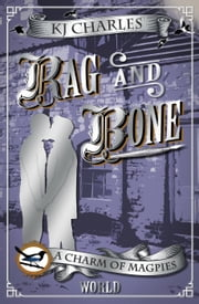 Rag and Bone - A Charm of Magpies World ebook by KJ Charles