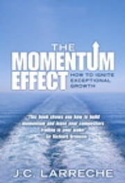 The Momentum Effect - How to Ignite Exceptional Growth ebook by J.C. Larreche
