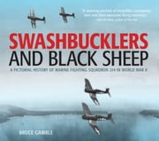 Swashbucklers and Black Sheep - A Pictorial History of Marine Fighting Squadron 214 in World War II ebook by Bruce Gamble