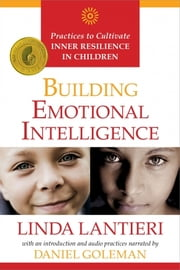 Building Emotional Intelligence - Practices to Cultivate Inner Resilience in Children ebook by Lantieri,Linda,Goleman,Daniel