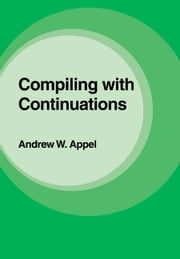 Compiling with Continuations ebook by Andrew W. Appel