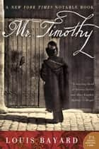Mr. Timothy - A Novel ebook by Louis Bayard