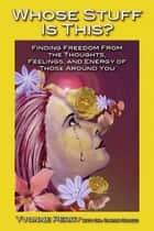 Whose Stuff Is This? Finding Freedom from the Thoughts, Feelings, and Energy of Those Around You ebook by Yvonne Perry