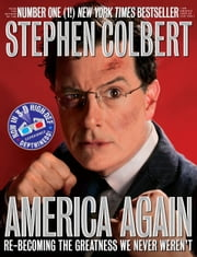 America Again - Re-becoming the Greatness We Never Weren't ebook by Stephen Colbert