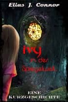 Ivy in der Spiegelwelt ebook by Elias J. Connor