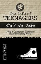 The Life of Teenagers Ain't No Joke... ebook by Keith G. Wright