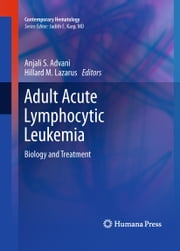 Adult Acute Lymphocytic Leukemia - Biology and Treatment ebook by Anjali S. Advani,Hillard M. Lazarus