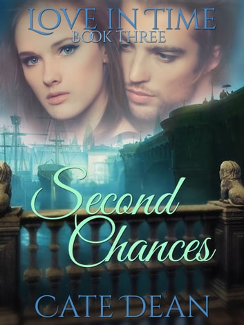 Second Chances (Love in Time Book Three) ebook by Cate Dean