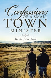 Confessions of a Small Town Minister ebook by David John Ford