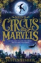 Ned's Circus of Marvels (Ned's Circus of Marvels, Book 1) ebook by Justin Fisher