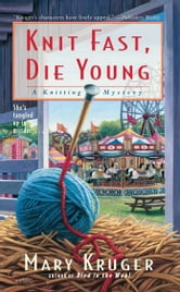 Knit Fast, Die Young - A Knitting Mystery ebook by Mary Kruger