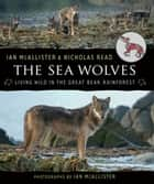 The Sea Wolves ebook by Ian McAllister,Nicholas Read