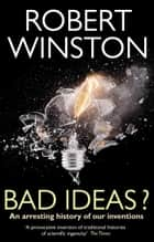 Bad Ideas? - An arresting history of our inventions ebook by Professor Lord Robert Winston