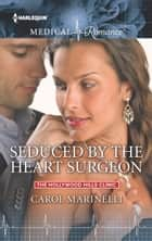 Seduced by the Heart Surgeon ebook by Carol Marinelli