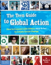 The Teen Guide to Global Action ebook by Lewis, Barbara A.