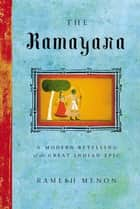 The Ramayana - A Modern Retelling of the Great Indian Epic eBook by Ramesh Menon